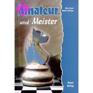 Amateur wird Meister / 8.Aufl. 2012