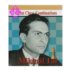 Great Chess Combinations - Mikhail Tal