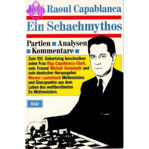 José Raoul Capablanca - Ein Schachmythos