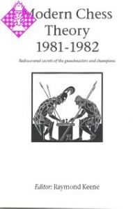 Modern Chess Theory 1981 - 1982