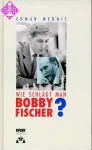Wie schlägt man Bobby Fischer?