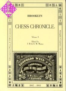 Brooklyn Chess Chronicle Vol. I  - 1882/1883